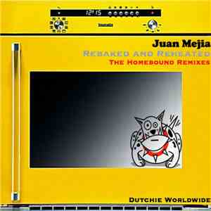 Juan Mejia - Rebaked And Reheated: The Homebound Remixes mp3 album
