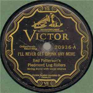 Red Patterson's Piedmont Log Rollers - I'll Never Get Drunk Any More / The Battleship Of Maine mp3 album