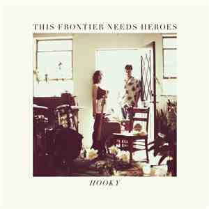 This Frontier Needs Heroes - Hooky mp3 album