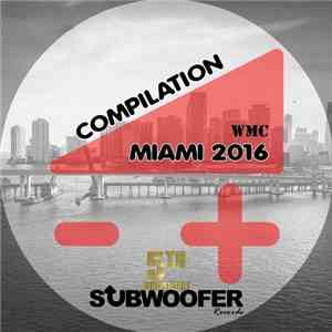 Various - Subwoofer Records Presents: Wmc Miami 2016 (5 Years Anniversary) mp3 album