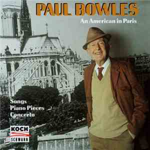 Paul Bowles - An American In Paris (Songs Piano Pieces Concerto) mp3 album