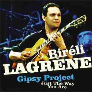 Biréli Lagrène / Gipsy Project - Just The Way You Are mp3 album