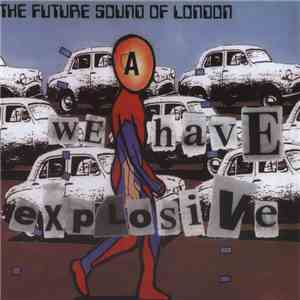 The Future Sound Of London - We Have Explosive mp3 album
