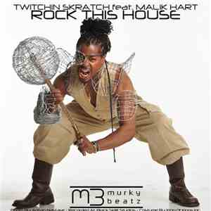 Twitchin Skratch Feat. Malik Hart - Rock This House (Remixes)